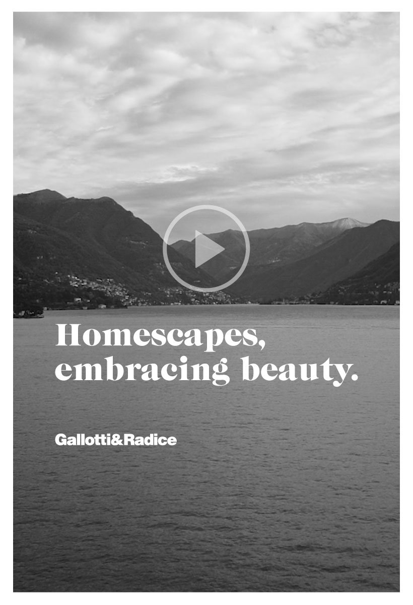 Gallotti & Radice presents Homescapes, embracing beauty